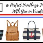 10 Perfect Handbags To Take With You on Vacation
